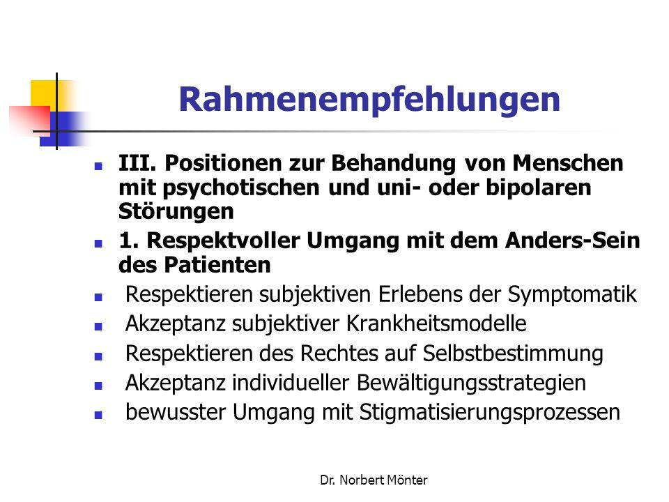 Dr. Norbert Mönter Rahmenempfehlungen III. Positionen zur Behandung von Menschen mit psychotischen und uni- oder bipolaren Störungen 1. Respektvoller