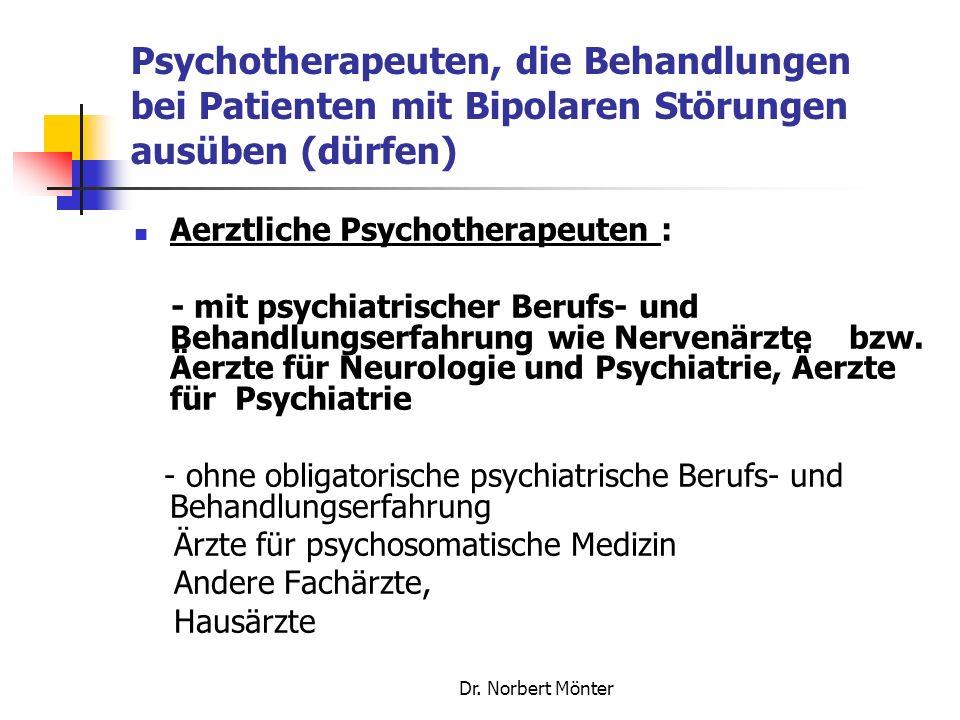 Dr. Norbert Mönter Psychotherapeuten, die Behandlungen bei Patienten mit Bipolaren Störungen ausüben (dürfen) Aerztliche Psychotherapeuten : - mit psy