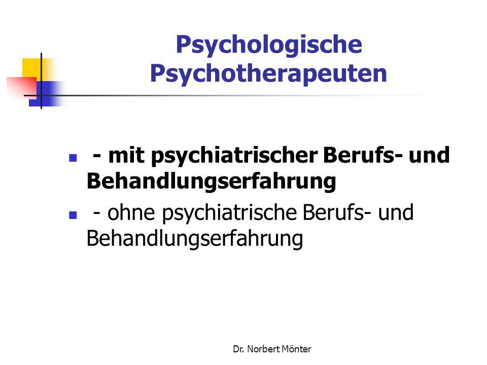 Dr. Norbert Mönter Psychologische Psychotherapeuten - mit psychiatrischer Berufs- und Behandlungserfahrung - ohne psychiatrische Berufs- und Behandlun