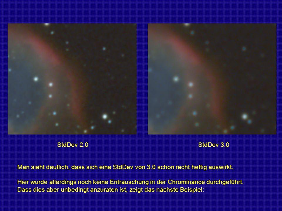 StdDev 2.0 StdDev 3.0 Man sieht deutlich, dass sich eine StdDev von 3.0 schon recht heftig auswirkt. Hier wurde allerdings noch keine Entrauschung in