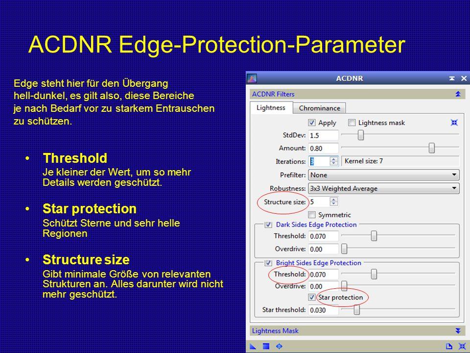 ACDNR Edge-Protection-Parameter Threshold Je kleiner der Wert, um so mehr Details werden geschützt. Star protection Schützt Sterne und sehr helle Regi