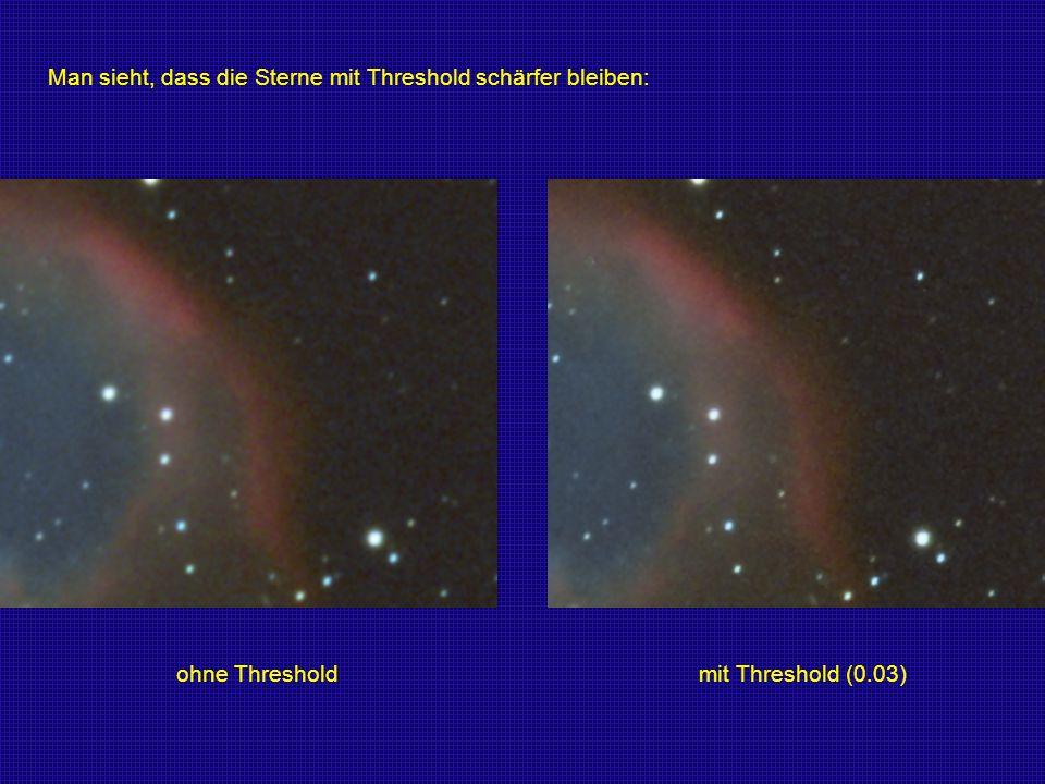 ohne Threshold mit Threshold (0.03) Man sieht, dass die Sterne mit Threshold schärfer bleiben: