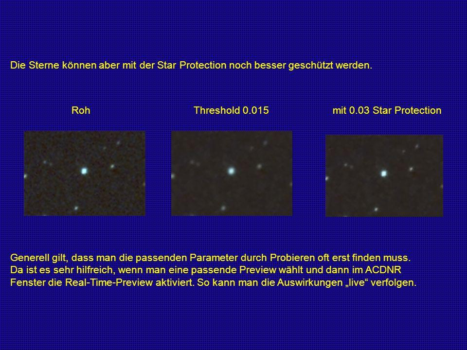 Roh Threshold 0.015 mit 0.03 Star Protection Die Sterne können aber mit der Star Protection noch besser geschützt werden. Generell gilt, dass man die