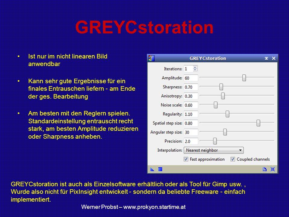 GREYCstoration Ist nur im nicht linearen Bild anwendbar Kann sehr gute Ergebnisse für ein finales Entrauschen liefern - am Ende der ges. Bearbeitung A