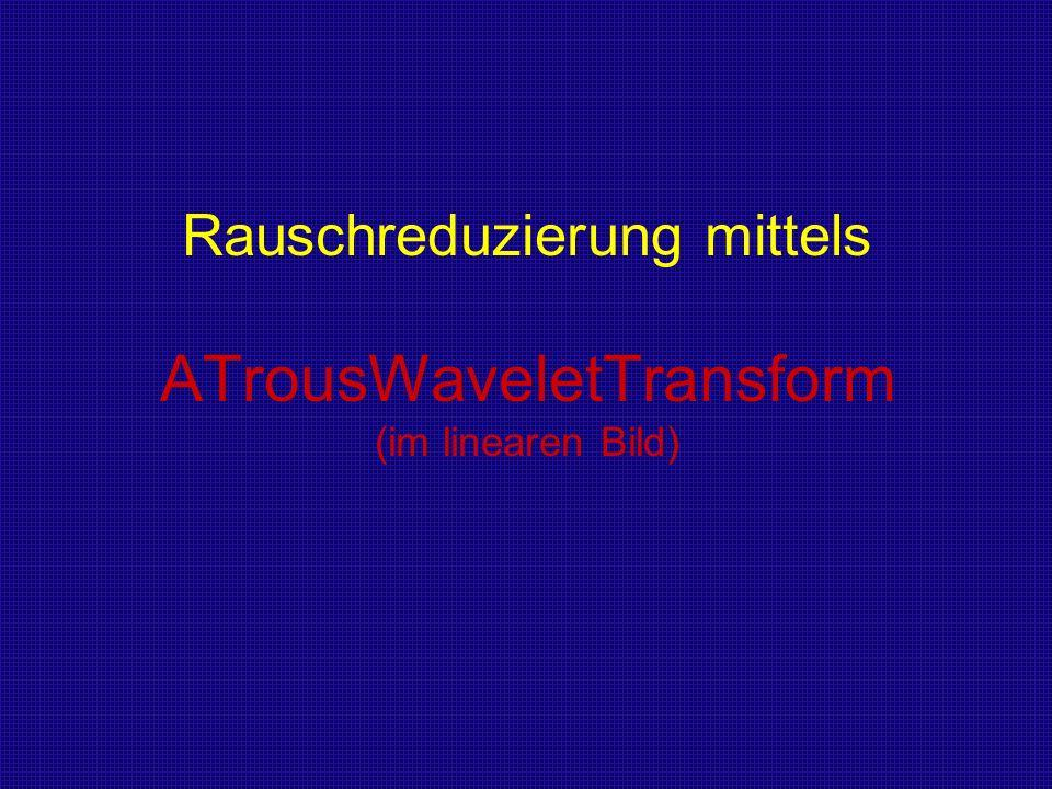 Rauschreduzierung mittels ATrousWaveletTransform (im linearen Bild)