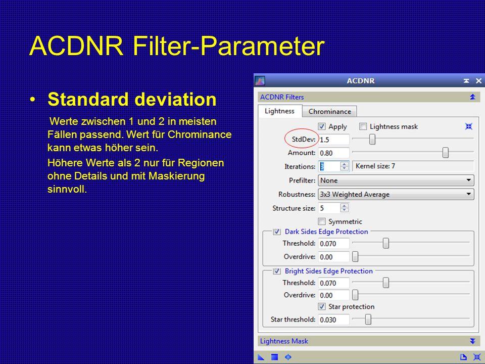 ACDNR Filter-Parameter Standard deviation Werte zwischen 1 und 2 in meisten Fällen passend. Wert für Chrominance kann etwas höher sein. Höhere Werte a