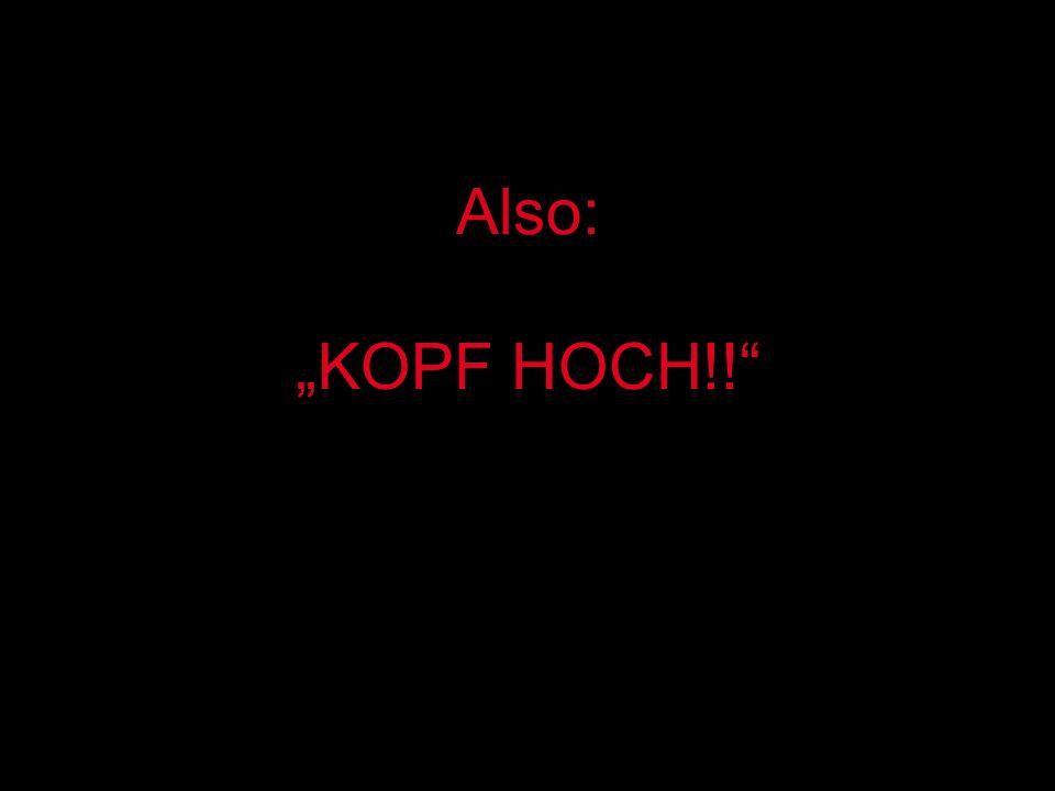 Also: KOPF HOCH!!