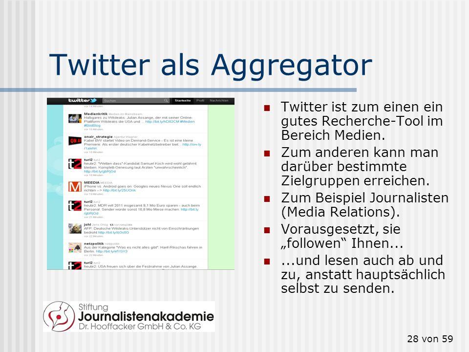 27 von 59 Newsaggregatoren Aggregatoren sammeln News, sortieren sie nach Schlagworten und bereiten sie in komprimierter Form auf. Beispiele: Bloglines