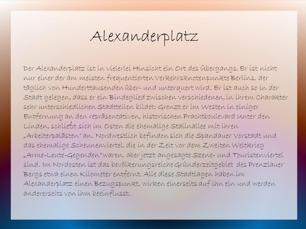 Der Alexanderplatz ist in vielerlei Hinsicht ein Ort des Übergangs. Er ist nicht nur einer der am meisten frequentierten Verkehrsknotenpunkte Berlins,