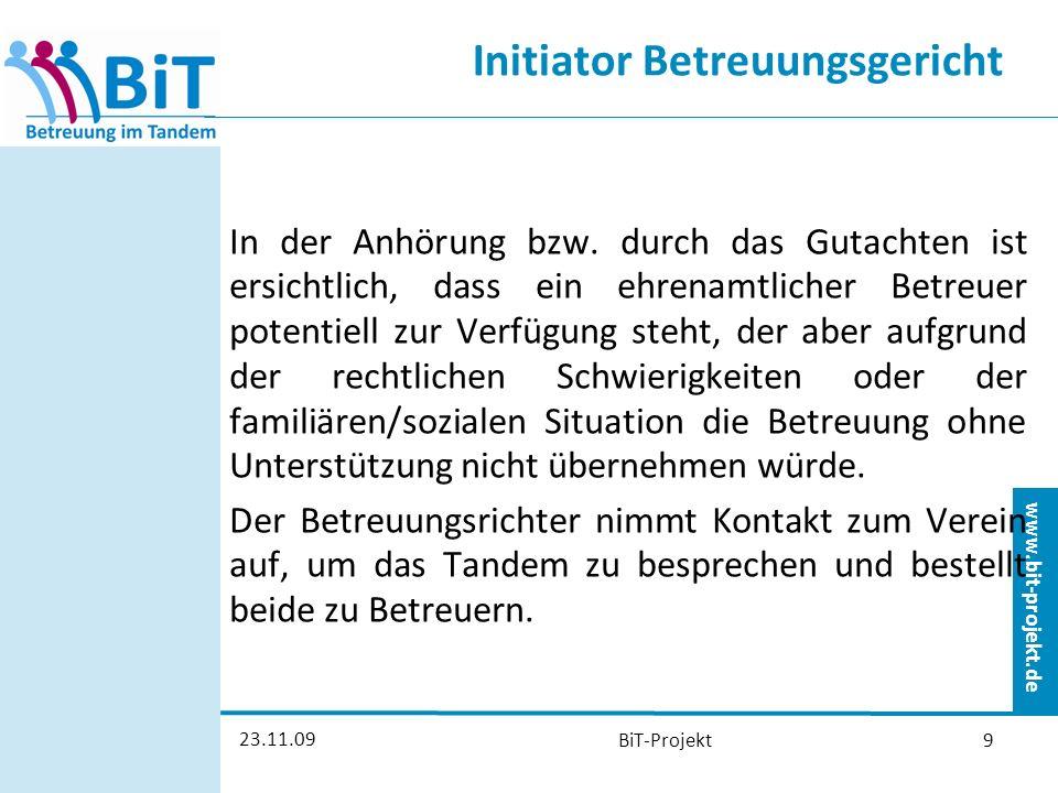www.bit-projekt.de 23.11.09 BiT-Projekt9 Initiator Betreuungsgericht In der Anhörung bzw.