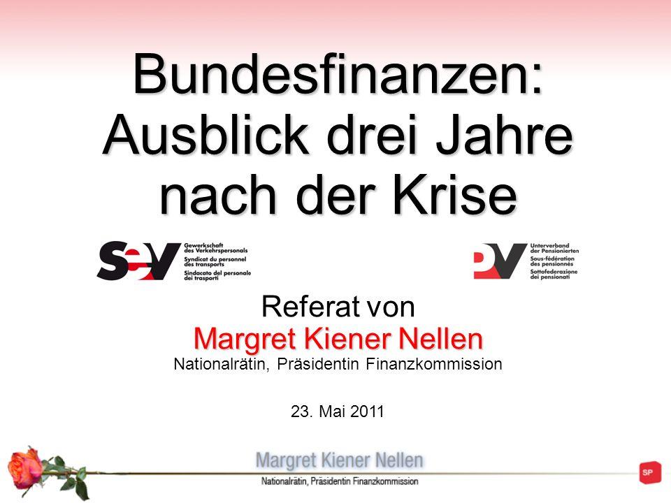 Bundesfinanzen: Ausblick drei Jahre nach der Krise Margret Kiener Nellen Bundesfinanzen: Ausblick drei Jahre nach der Krise Referat von Margret Kiener