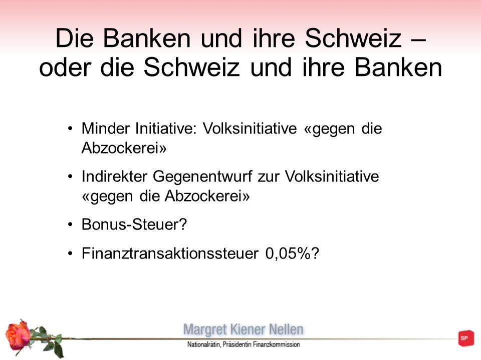 Die Banken und ihre Schweiz – oder die Schweiz und ihre Banken Minder Initiative: Volksinitiative «gegen die Abzockerei» Indirekter Gegenentwurf zur V