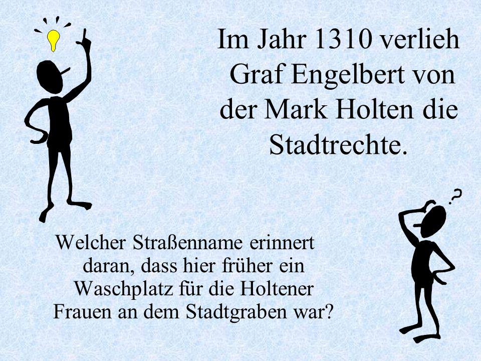 Im Jahr 1310 verlieh Graf Engelbert von der Mark Holten die Stadtrechte.