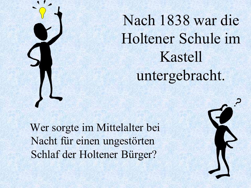 Nach 1838 war die Holtener Schule im Kastell untergebracht.