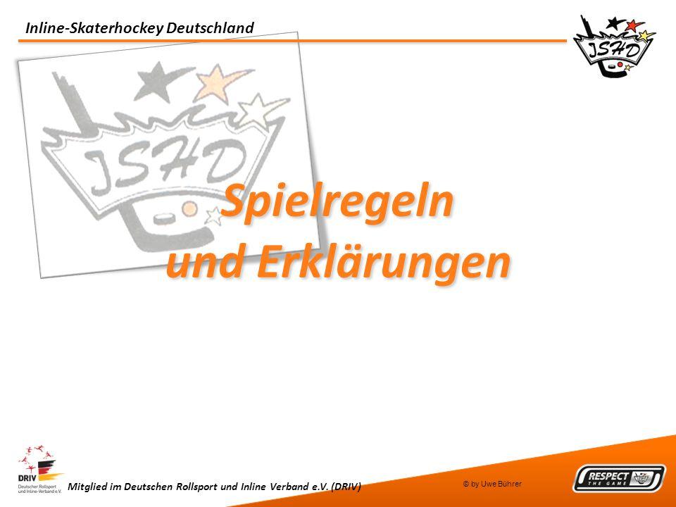 Mitglied im Deutschen Rollsport und Inline Verband e.V. (DRIV) Inline-Skaterhockey Deutschland Spielregeln und Erklärungen © by Uwe Bührer
