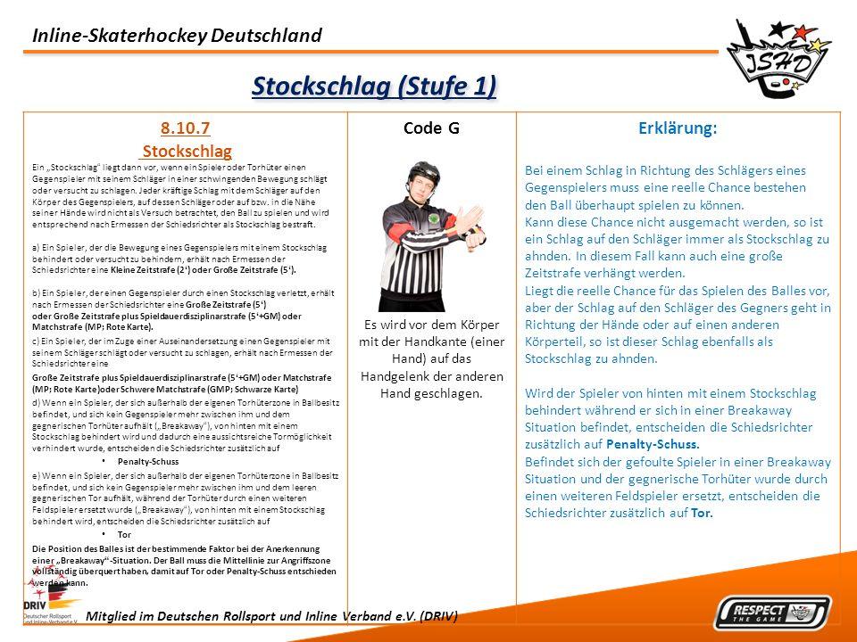 Inline-Skaterhockey Deutschland Mitglied im Deutschen Rollsport und Inline Verband e.V. (DRIV) Stockschlag (Stufe 1) 8.10.7 Stockschlag Ein Stockschla