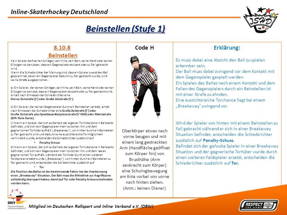 Inline-Skaterhockey Deutschland Mitglied im Deutschen Rollsport und Inline Verband e.V. (DRIV) Beinstellen (Stufe 1) 8.10.8 Beinstellen Kein Spieler d