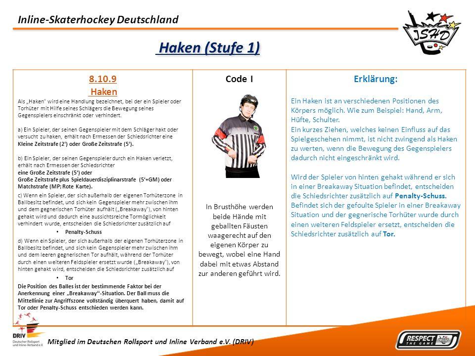 Inline-Skaterhockey Deutschland Mitglied im Deutschen Rollsport und Inline Verband e.V. (DRIV) Haken (Stufe 1) 8.10.9 Haken Als Haken wird eine Handlu