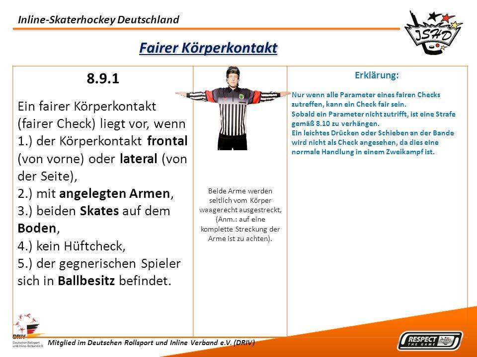 Inline-Skaterhockey Deutschland Mitglied im Deutschen Rollsport und Inline Verband e.V. (DRIV) Fairer Körperkontakt 8.9.1 Ein fairer Körperkontakt (fa