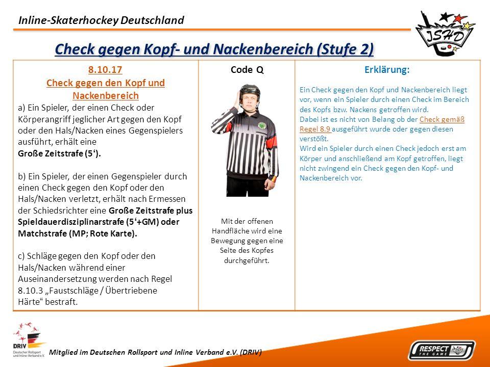 Inline-Skaterhockey Deutschland Mitglied im Deutschen Rollsport und Inline Verband e.V. (DRIV) Check gegen Kopf- und Nackenbereich (Stufe 2) 8.10.17 C