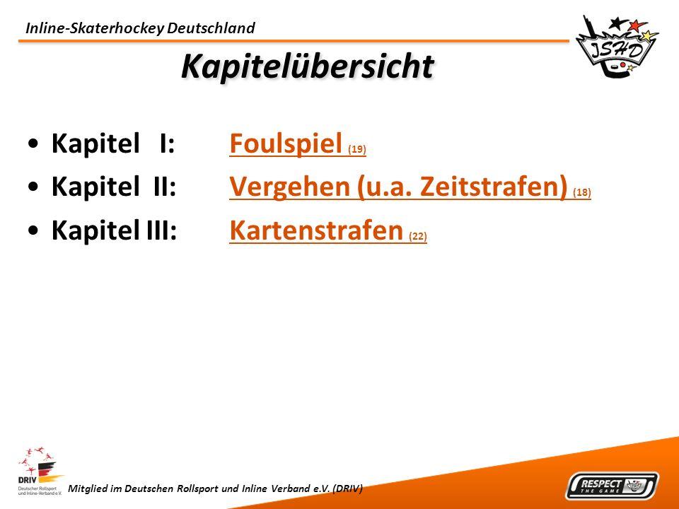 Inline-Skaterhockey Deutschland Mitglied im Deutschen Rollsport und Inline Verband e.V. (DRIV) Kapitelübersicht Kapitel I: Foulspiel (19)Foulspiel (19