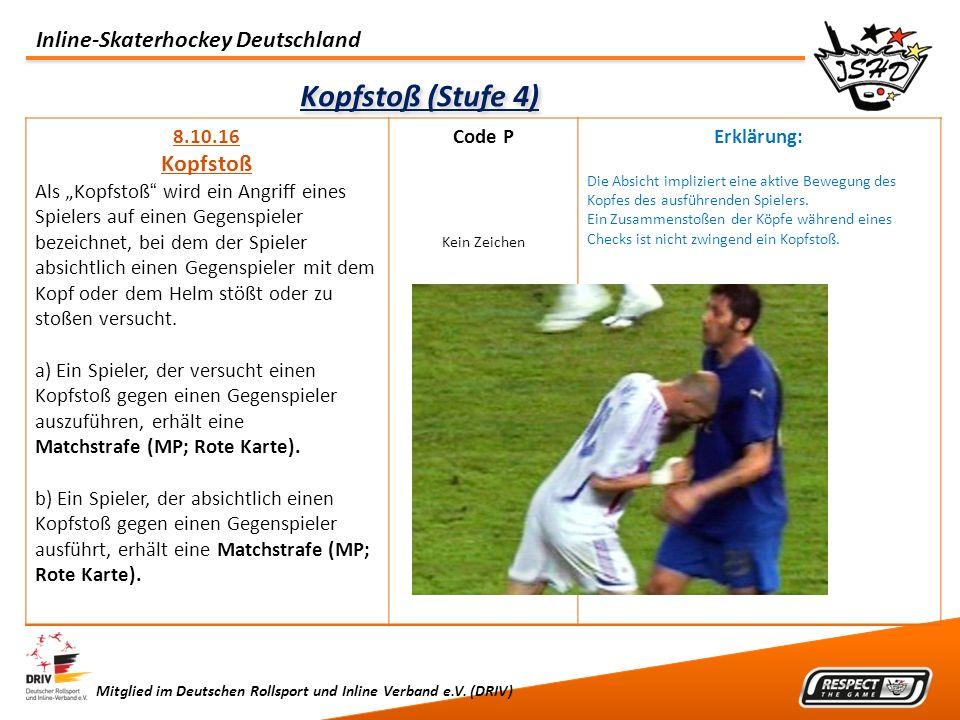 Inline-Skaterhockey Deutschland Mitglied im Deutschen Rollsport und Inline Verband e.V. (DRIV) Kopfstoß (Stufe 4) 8.10.16 Kopfstoß Als Kopfstoß wird e