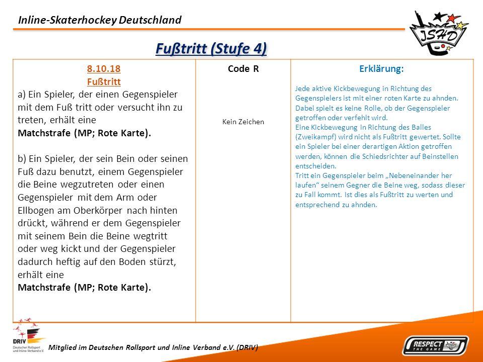 Inline-Skaterhockey Deutschland Mitglied im Deutschen Rollsport und Inline Verband e.V. (DRIV) Fußtritt (Stufe 4) 8.10.18 Fußtritt a) Ein Spieler, der