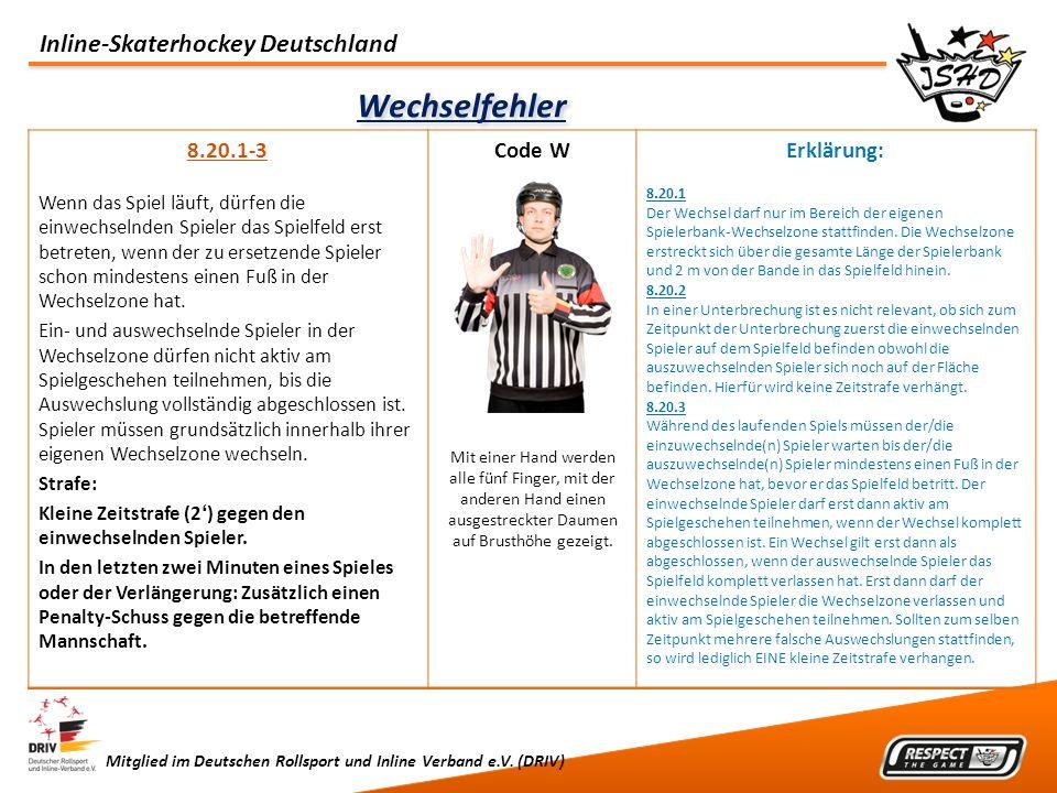 Inline-Skaterhockey Deutschland Mitglied im Deutschen Rollsport und Inline Verband e.V. (DRIV) Wechselfehler 8.20.1-3 Wenn das Spiel läuft, dürfen die