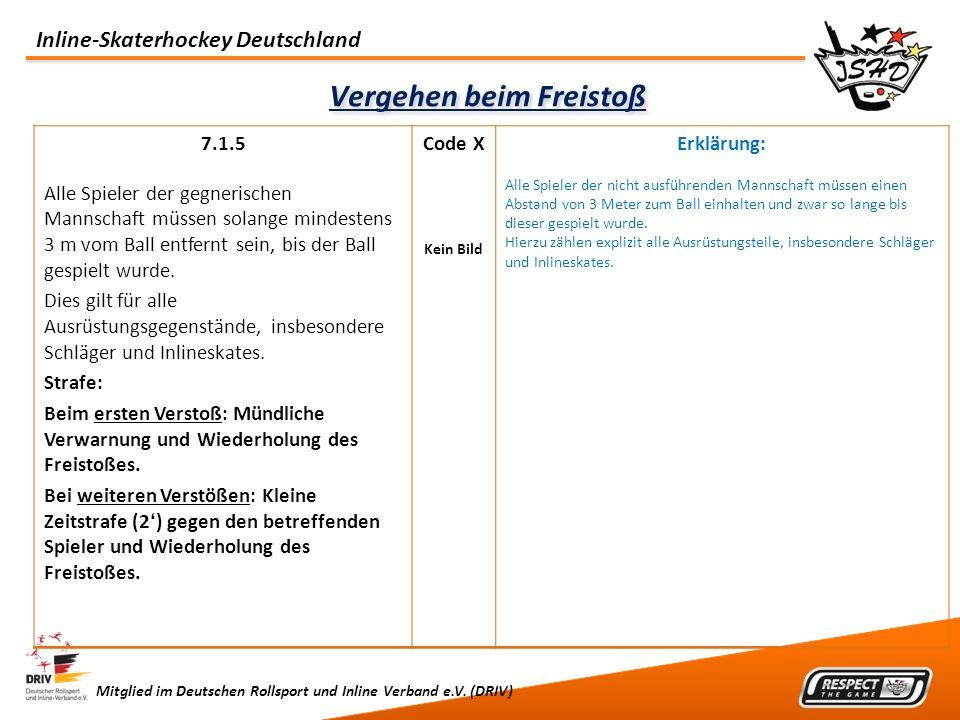 Inline-Skaterhockey Deutschland Mitglied im Deutschen Rollsport und Inline Verband e.V. (DRIV) Vergehen beim Freistoß 7.1.5 Alle Spieler der gegnerisc
