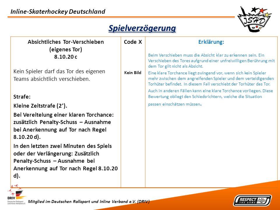 Inline-Skaterhockey Deutschland Mitglied im Deutschen Rollsport und Inline Verband e.V. (DRIV) Spielverzögerung Absichtliches Tor-Verschieben (eigenes