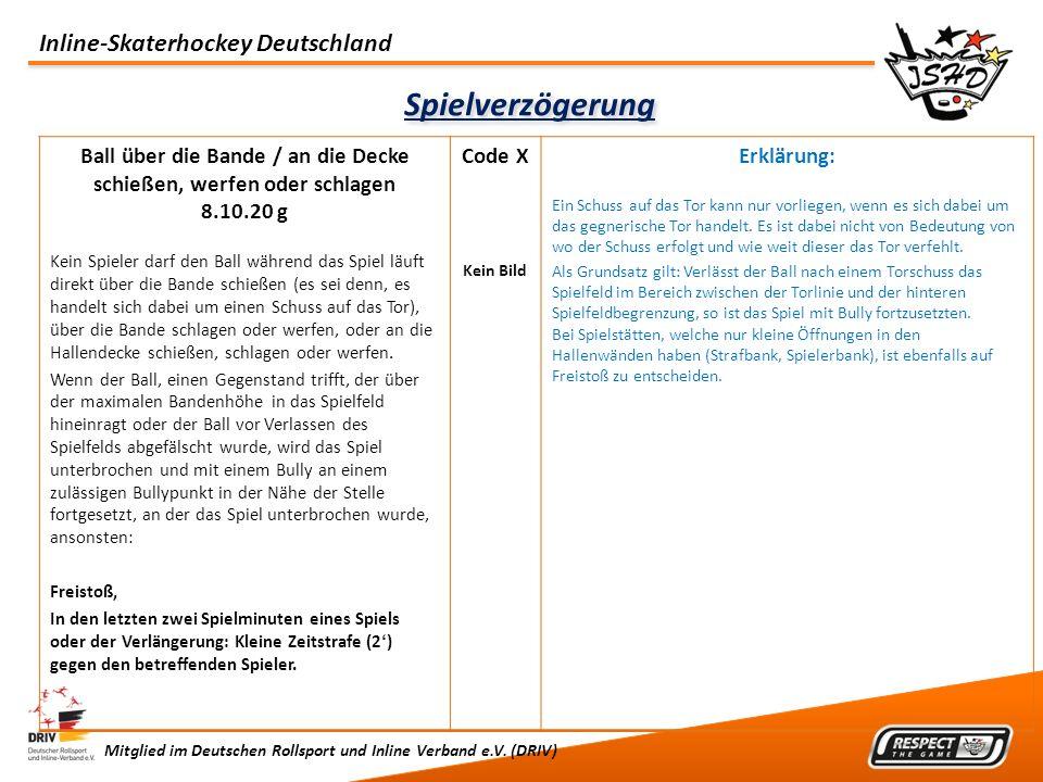 Inline-Skaterhockey Deutschland Mitglied im Deutschen Rollsport und Inline Verband e.V. (DRIV) Spielverzögerung Ball über die Bande / an die Decke sch