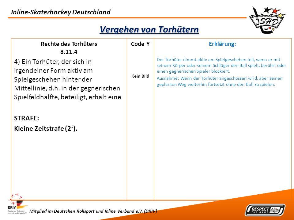 Inline-Skaterhockey Deutschland Mitglied im Deutschen Rollsport und Inline Verband e.V. (DRIV) Vergehen von Torhütern Rechte des Torhüters 8.11.4 4) E