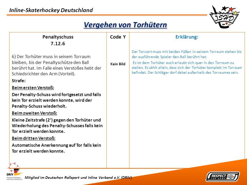 Inline-Skaterhockey Deutschland Mitglied im Deutschen Rollsport und Inline Verband e.V. (DRIV) Vergehen von Torhütern Penaltyschuss 7.12.6 6) Der Torh