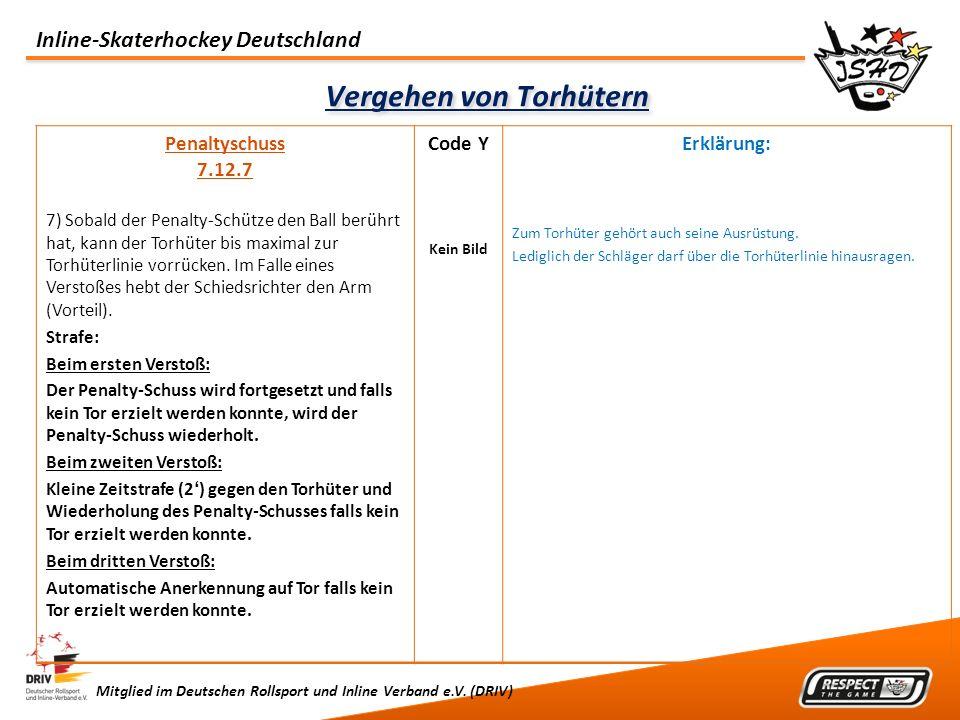 Inline-Skaterhockey Deutschland Mitglied im Deutschen Rollsport und Inline Verband e.V. (DRIV) Vergehen von Torhütern Penaltyschuss 7.12.7 7) Sobald d