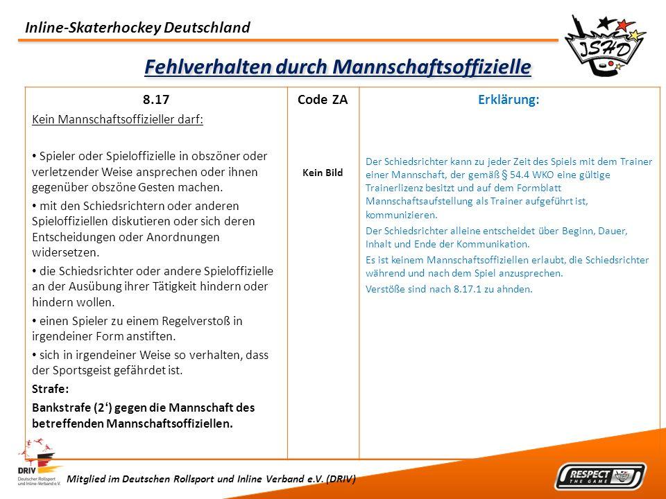 Inline-Skaterhockey Deutschland Mitglied im Deutschen Rollsport und Inline Verband e.V. (DRIV) Fehlverhalten durch Mannschaftsoffizielle 8.17 Kein Man