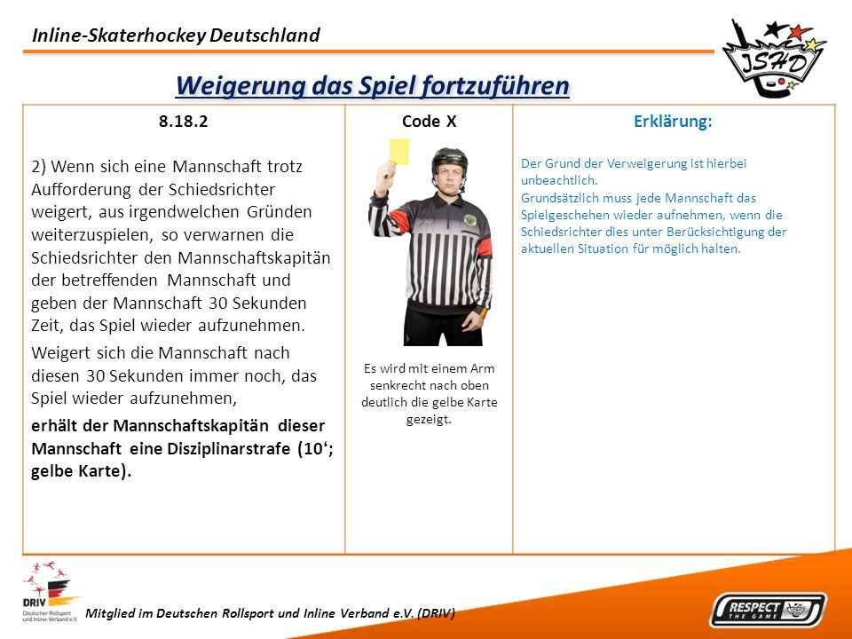 Inline-Skaterhockey Deutschland Mitglied im Deutschen Rollsport und Inline Verband e.V. (DRIV) Weigerung das Spiel fortzuführen 8.18.2 2) Wenn sich ei