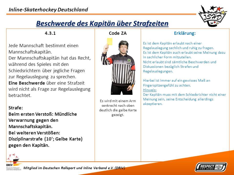 Inline-Skaterhockey Deutschland Mitglied im Deutschen Rollsport und Inline Verband e.V. (DRIV) Beschwerde des Kapitän über Strafzeiten 4.3.1 Jede Mann