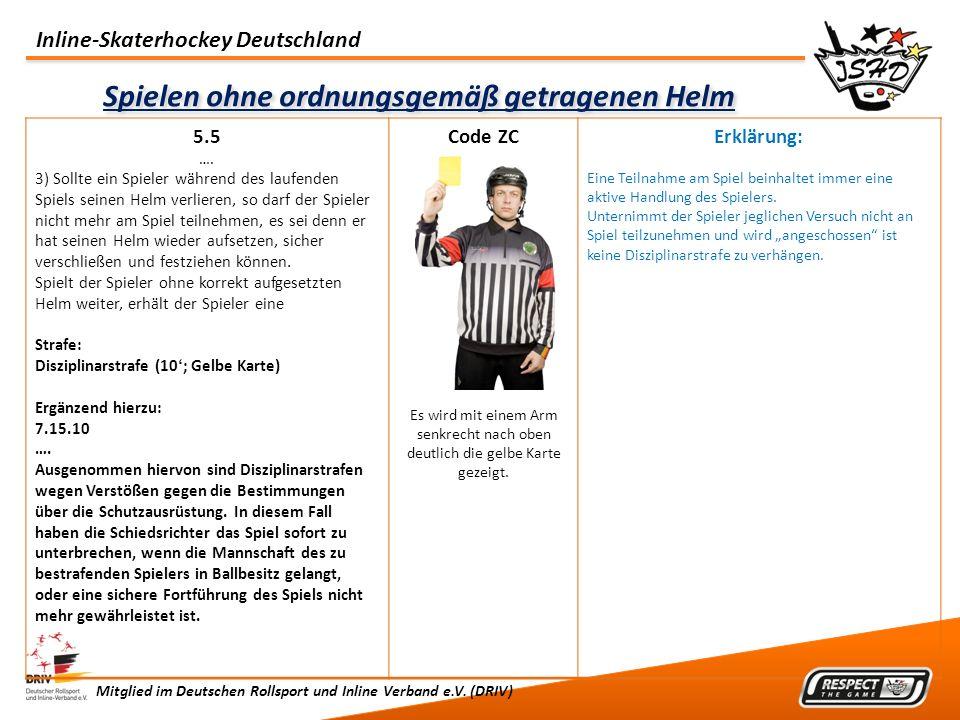 Inline-Skaterhockey Deutschland Mitglied im Deutschen Rollsport und Inline Verband e.V. (DRIV) Spielen ohne ordnungsgemäß getragenen Helm 5.5 …. 3) So