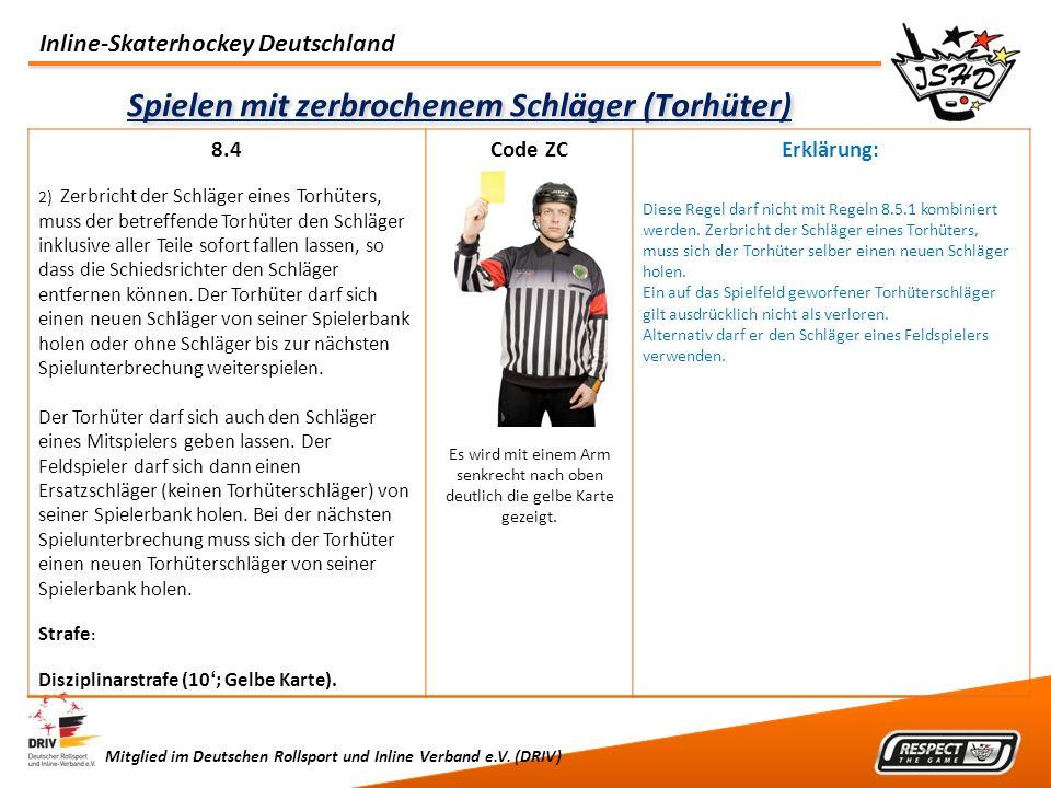 Inline-Skaterhockey Deutschland Mitglied im Deutschen Rollsport und Inline Verband e.V. (DRIV) Spielen mit zerbrochenem Schläger (Torhüter) 8.4 2) Zer