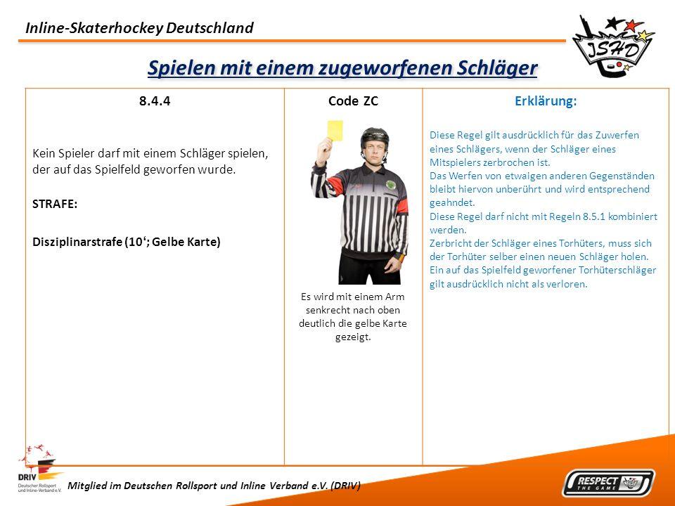 Inline-Skaterhockey Deutschland Mitglied im Deutschen Rollsport und Inline Verband e.V. (DRIV) Spielen mit einem zugeworfenen Schläger 8.4.4 Kein Spie