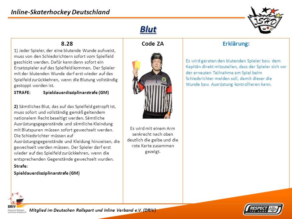 Inline-Skaterhockey Deutschland Mitglied im Deutschen Rollsport und Inline Verband e.V. (DRIV) Blut 8.28 1) Jeder Spieler, der eine blutende Wunde auf