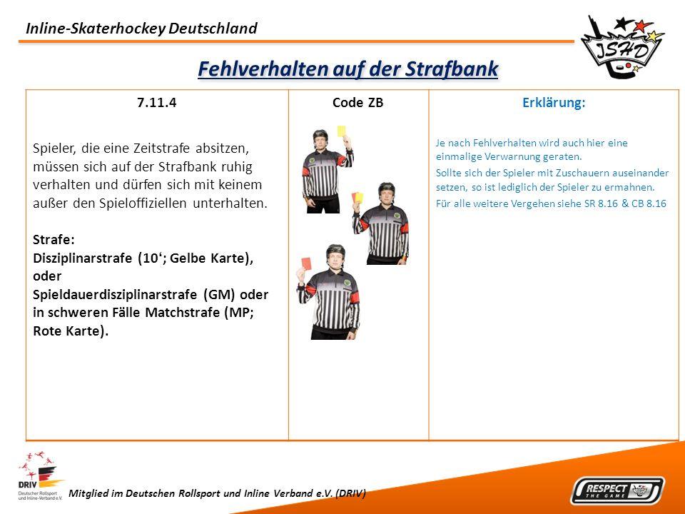 Inline-Skaterhockey Deutschland Mitglied im Deutschen Rollsport und Inline Verband e.V. (DRIV) Fehlverhalten auf der Strafbank 7.11.4 Spieler, die ein