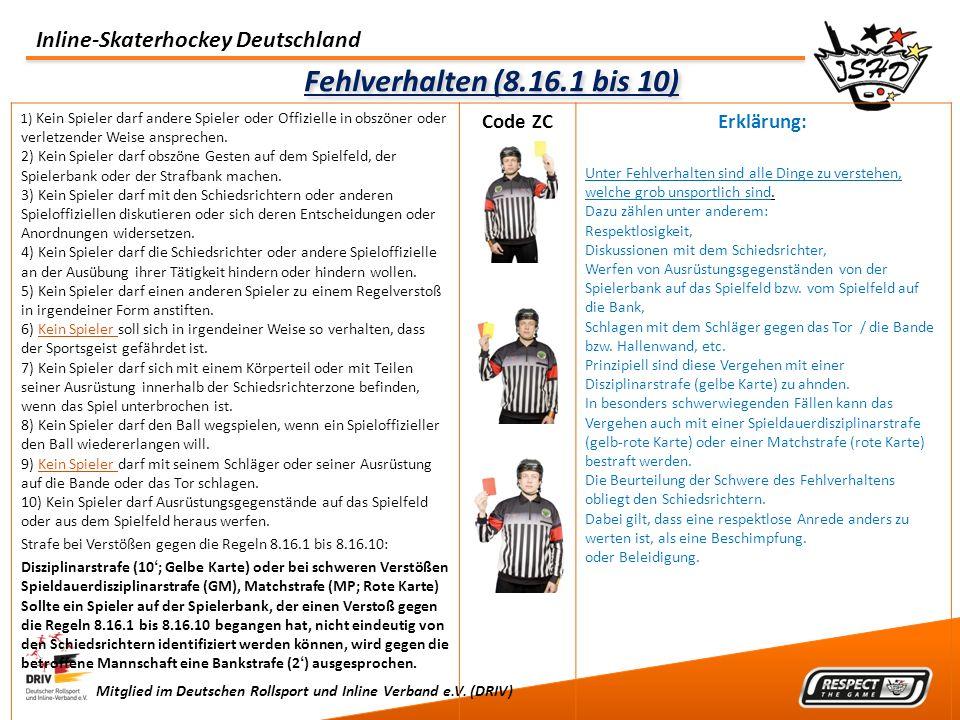 Inline-Skaterhockey Deutschland Mitglied im Deutschen Rollsport und Inline Verband e.V. (DRIV) Fehlverhalten (8.16.1 bis 10) 1) Kein Spieler darf ande