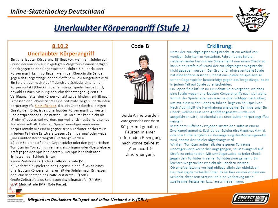 Inline-Skaterhockey Deutschland Mitglied im Deutschen Rollsport und Inline Verband e.V. (DRIV) Unerlaubter Körperangriff (Stufe 1) 8.10.2 Unerlaubter