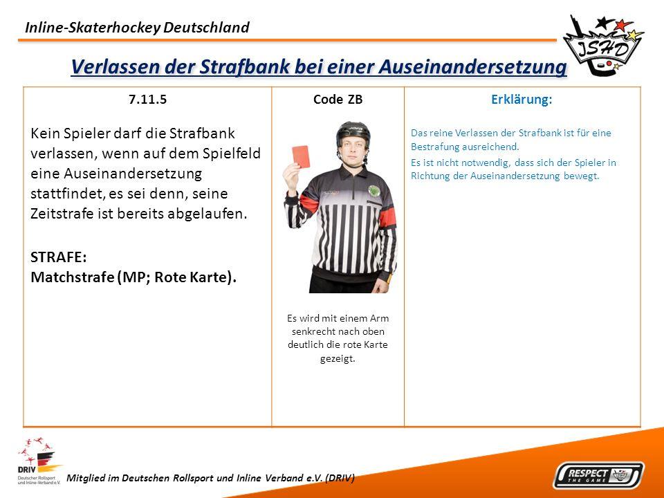 Inline-Skaterhockey Deutschland Mitglied im Deutschen Rollsport und Inline Verband e.V. (DRIV) Verlassen der Strafbank bei einer Auseinandersetzung 7.