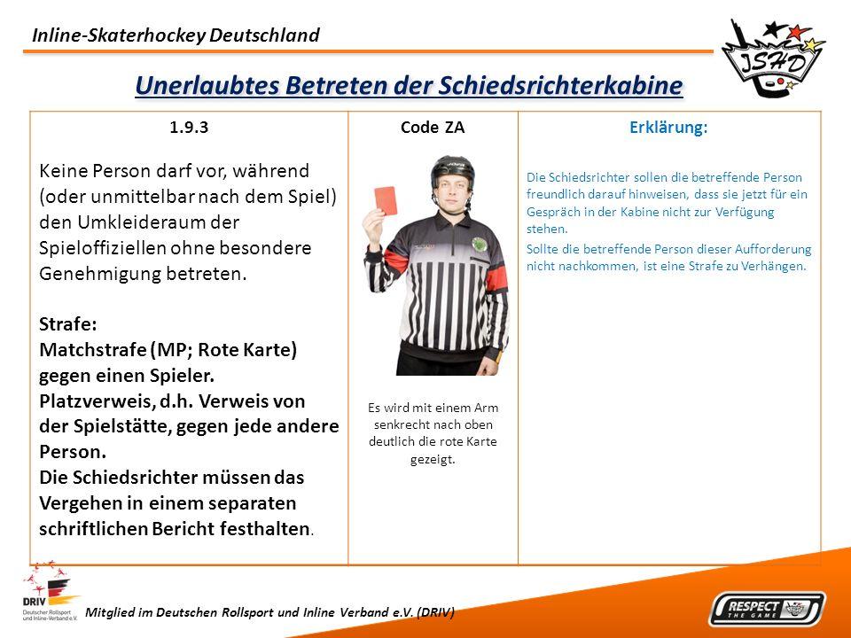 Inline-Skaterhockey Deutschland Mitglied im Deutschen Rollsport und Inline Verband e.V. (DRIV) Unerlaubtes Betreten der Schiedsrichterkabine 1.9.3 Kei