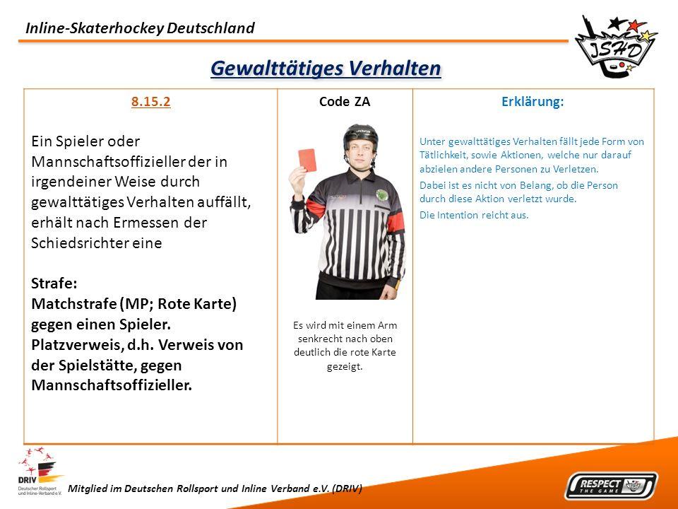 Inline-Skaterhockey Deutschland Mitglied im Deutschen Rollsport und Inline Verband e.V. (DRIV) Gewalttätiges Verhalten 8.15.2 Ein Spieler oder Mannsch