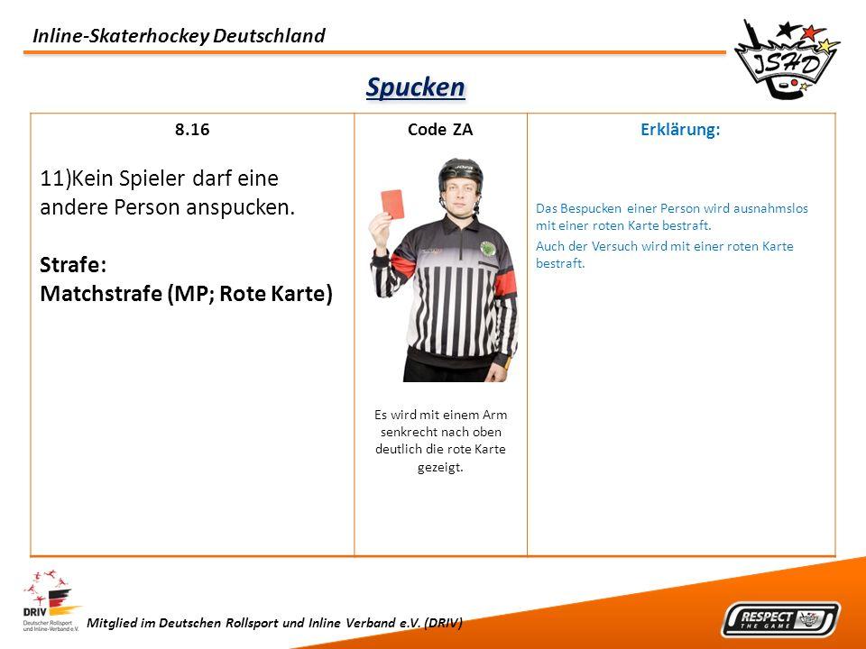 Inline-Skaterhockey Deutschland Mitglied im Deutschen Rollsport und Inline Verband e.V. (DRIV) Spucken 8.16 11)Kein Spieler darf eine andere Person an