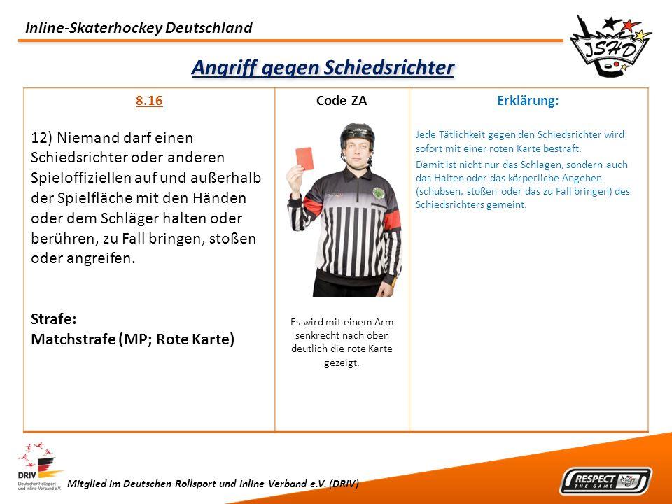 Inline-Skaterhockey Deutschland Mitglied im Deutschen Rollsport und Inline Verband e.V. (DRIV) Angriff gegen Schiedsrichter 8.16 12) Niemand darf eine