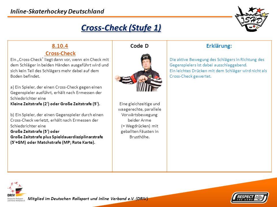 Inline-Skaterhockey Deutschland Mitglied im Deutschen Rollsport und Inline Verband e.V. (DRIV) Cross-Check (Stufe 1) 8.10.4 Cross-Check Ein Cross-Chec